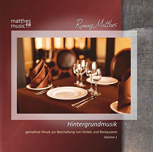 Hintergrundmusik, Vol. 1 - Gemafreie Musik zur Beschallung von Hotels und Restaurants (inkl. romantische Klaviermusik, Klassik & Chillout)
