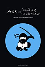 Ace The Coding Interview: Essential .NET Interview Questions: The ultimate guide to mastering the tech interview: programming questions and solutions. Get more interviews & job offers