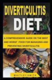 DIVERTICULITIS DIET: A COMPREHENSIVE GUIDE ON THE BEST AND WORST FOOD FOR MANAGING AND PREVENTING DIVERTICULITIS