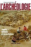 L'archéologie - 2ed - Théorie, méthodes et reconstitutions: Théorie, méthodes et reconstitutions