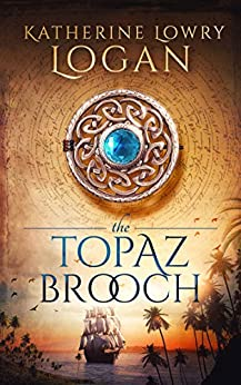 The Topaz Brooch: Time Travel Romance (The Celtic Brooch Book 10) by [Katherine Lowry Logan]