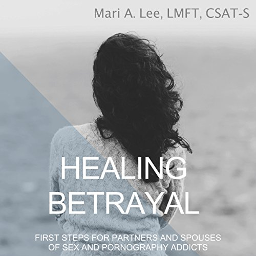 Healing Betrayal: First Steps for Partners and Spouses of Sex and Pornography Addicts audiobook cover art