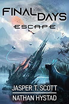 Final Days: Escape by [Jasper T. Scott, Nathan Hystad]