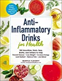 Anti-Inflammatory Drinks for Health: 100 Smoothies, Shots, Teas, Broths, and Seltzers to Help...