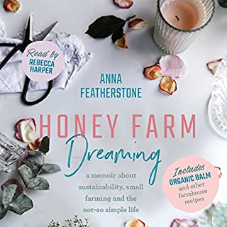 Honey Farm Dreaming: A Memoir About Sustainability, Small Farming and the Not-So Simple Life                   By:                                                                                                                                 Anna Featherstone                               Narrated by:                                                                                                                                 Rebecca Harper                      Length: 8 hrs and 39 mins     Not rated yet     Overall 0.0