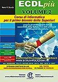 ECDL più. Corso di Informatica per il primo biennio delle superiori con esercitazioni online. Volume 2: Elaboratori di testo; Fogli elettronici; Strumenti di presentazione