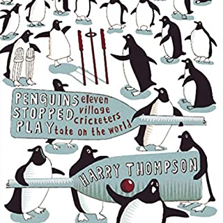 Penguins Stopped Play     Eleven Village Cricketers Take On the World              By:                                                                                                                                 Harry Thompson                               Narrated by:                                                                                                                                 Glen McCready                      Length: 9 hrs and 20 mins     124 ratings     Overall 4.3