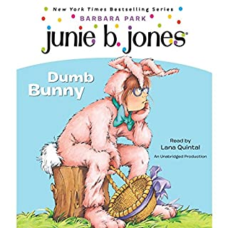 Junie B. Jones #27: Dumb Bunny                   Written by:                                                                                                                                 Barbara Park                               Narrated by:                                                                                                                                 Lana Quintal                      Length: 1 hr and 18 mins     3 ratings     Overall 5.0