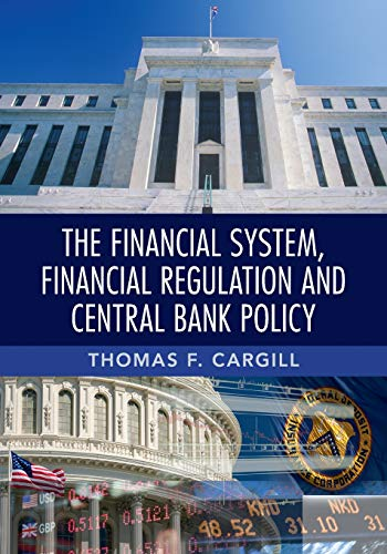 Compare Textbook Prices for The Financial System, Financial Regulation and Central Bank Policy  ISBN 9781107689763 by Cargill, Thomas F.