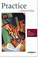 Practice: 250 Step by Step Practice Methods for the Violin by Simon Fischer