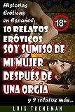 Soy sumiso de mi mujer después de una orgía: 10 relatos eróticos en español (Amantes, Esposa caliente, Humillación, Fantasía erótica, Sexo Interracial, parejas liberales, Infidelidad Consentida)