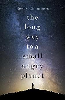 The Long Way to a Small, Angry Planet: Wayfarers 1 (English Edition) van [Becky Chambers]