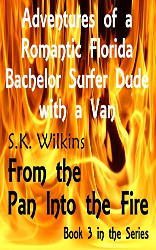 Adventures of a Romantic Florida Bachelor Surfer Dude with a Van: From the Pan into the Fire (Number 3 in the series) (English Edition)