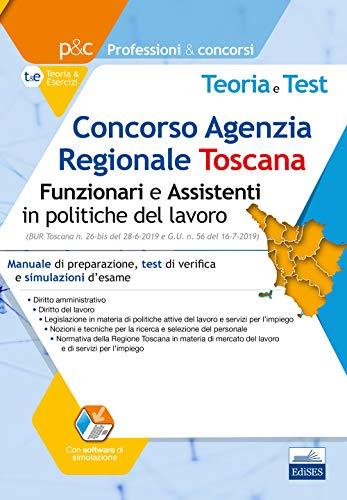 Concorso Agenzia Regionale Toscana. Funzionari e Assistenti in politiche del lavoro: Manuale di preparazione, test di verifica online e simulazioni d'esame