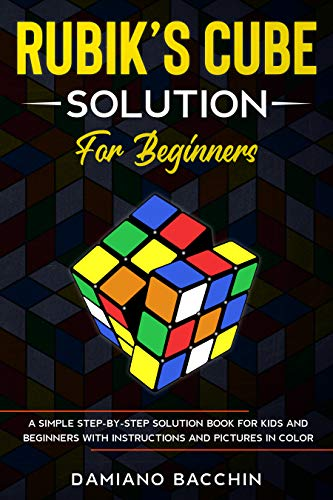 Rubik\'s Cube Solution for Beginners: A Simple Step-by-Step Solution Book for Kids and Beginners with Instructions and Pictures in Color (English Edition)