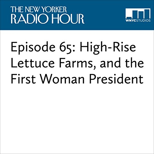 Episode 65: High-Rise Lettuce Farms, and the First Woman President audiobook cover art