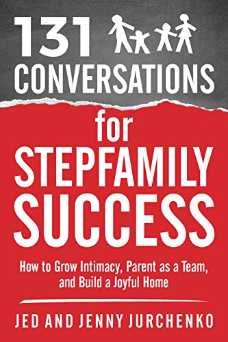 Download 131 Conversations for Stepfamily Success: How to Grow Intimacy, Parent as a Team, and Build a Joyful Home (Creative Conversation Starters Books #6) (English Edition) B06XQ46218