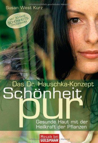 Das Dr. Hauschka-Konzept - Schönheit pur: Gesunde Haut mit der Heilkraft der Pflanzen - (Mosaik bei Goldmann)