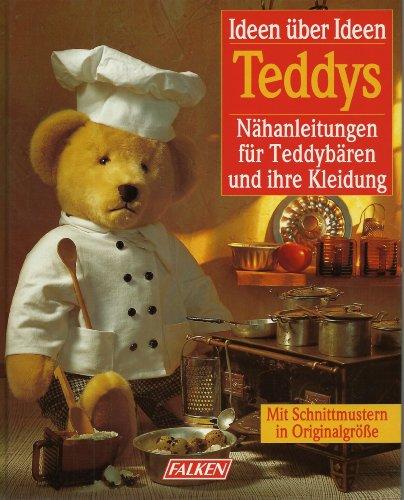 Teddys. Ideen über Ideen. Nähanleitungen für Teddybären und ihre Kleidung.