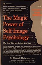 The Magic Power of Self-Image Psychology; the New Way to a Bright, Full Life