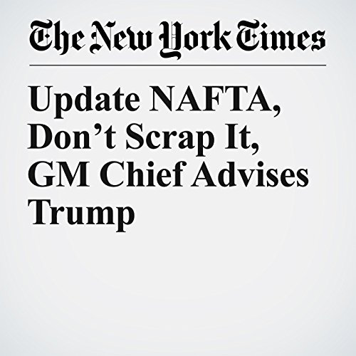 Update NAFTA, Don't Scrap It, GM Chief Advises Trump copertina