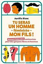 Tu seras un homme -féministe - Mon fils ! d'Aurélia Blanc
