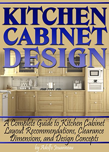 Kitchen Cabinet Design A Complete Guide To Kitchen Cabinet Layout Recommendations Clearance Dimensions And Design Concepts Kindle Edition By Jouanneau Adolfo Crafts Hobbies Home Kindle Ebooks Amazon Com