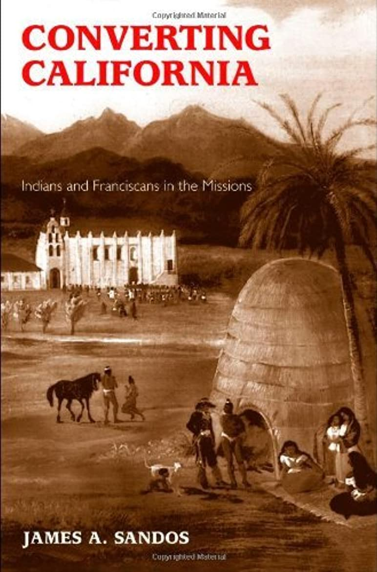 祖母マーク失業Converting California: Indians and Franciscans in the Missions (English Edition)