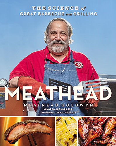Meathead: The Science of Great Barbeque and Grilling by Meathead Goldwyn