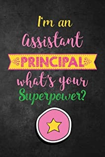 I'm the Assistant Principal What's Your Superpower?: Journal with Lined and Blank Pages for Funny Assistant Principal Appreciation Gift, Assistant Principal Gift for Women or Men