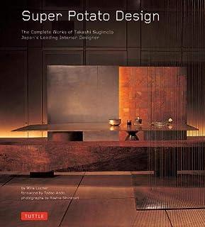 Super Potato Design: The Complete Works of Takashi Sugimoto: Japan's Leading Interior Designer