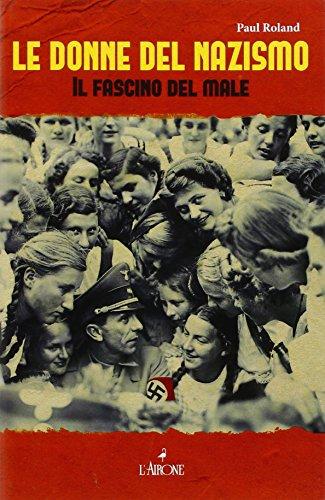 Le donne del nazismo. Il fascino del male