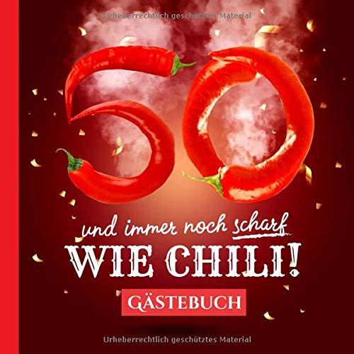 50 und immer noch scharf wie Chili: Gästebuch zum 50.Geburtstag - Lustiges Geschenk für Mann oder Frau - 50 Jahre Deko & lustige Geschenkidee - Buch für Glückwünsche und Fotos der Gäste