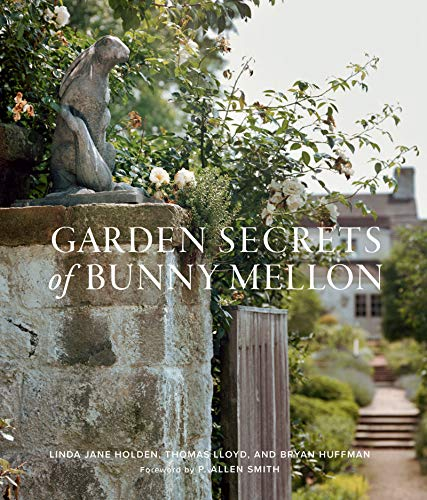 Compare Textbook Prices for Garden Secrets of Bunny Mellon Illustrated Edition ISBN 9781423655404 by Holden, Linda Jane,Huffman, Bryan,Lloyd, Thomas,Smith, P. Allen
