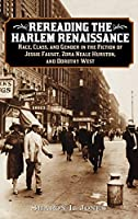 Rereading the Harlem Renaissance: Race, Class, and Gender in the Fiction of Jessie Fauset, Zora Neale Hurston, and Dorothy West (Contributions in Afro-american & African Studies)