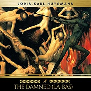 The Damned (Là-Bas)                   By:                                                                                                                                 Joris-Karl Huysmans                               Narrated by:                                                                                                                                 Owen Joyce                      Length: 8 hrs and 54 mins     Not rated yet     Overall 0.0
