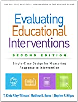 Evaluating Educational Interventions: Single-Case Design for Measuring Response to Intervention (Guilford Practical Intervention in the Schools)