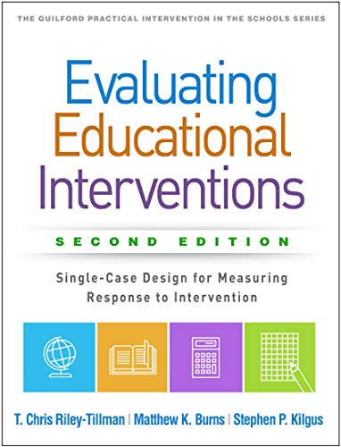 Compare Textbook Prices for Evaluating Educational Interventions, Second Edition: Single-Case Design for Measuring Response to Intervention The Guilford Practical Intervention in the Schools Series Second Edition ISBN 9781462542130 by Riley-Tillman, T. Chris,Burns, Matthew K.,Kilgus, Stephen P.