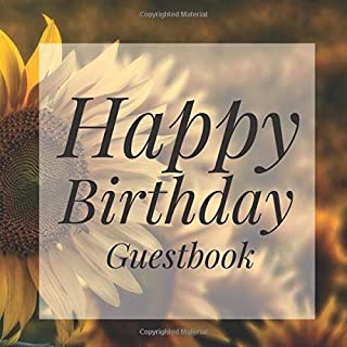 Happy Birthday Guestbook: Sunflower Floral Signing Celebration Guest Book w/ Photo Space Gift Log-Party Event Reception Visitor Advice Wishes Message ... Elegant Accessories Sweet Idea Scrapbook