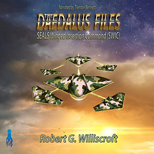 The Daedalus Files: SEALS Winged Insertion Command (SWIC) Audiobook By Robert G Williscroft cover art