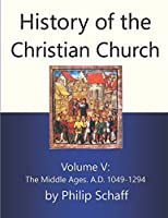 History of the Christian Church: The Middle Ages, A.D. 1049-1294 (Vol. 5) 0802880517 Book Cover