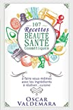 107 recettes Beauté Santé Cosmétiques - A faire vous-mêmes avec les ingrédients de votre cuisine