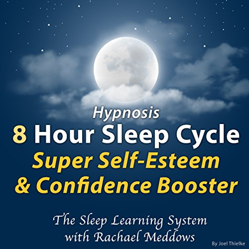 Hypnosis: 8 Hour Sleep Cycle: Super Self-Esteem & Confidence Booster audiobook cover art