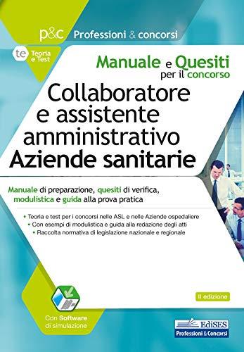 Collaboratore e assistente amministrativo Aziende sanitarie: Manuale di preparazione, quesiti di verifica, modulistica e guida alla prova pratica