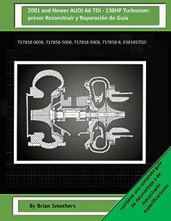 2001 and Newer AUDI A6 TDI - 130HP Turbocompresor Reconstruir y Reparación de Guía: 717858-0008, 717858-5008, 717858-9008, 717858-8, 038145702J