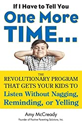 If I Have to Tell You One More Time...The Revolutionary Program That Gets Your Kids to Listen Without Nagging, Reminding, or Yelling