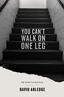 You Can't Walk On One Leg: My Stroke Survival Journey (English Edition)