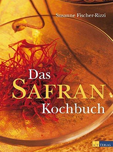 Das Safrankochbuch: Das Gold in der Küche