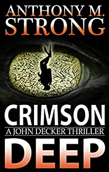Crimson Deep: An Action-Packed Thriller (John Decker Series Book 3) by [Anthony M. Strong]