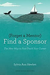 Forget a Mentor, Find a Sponsor: The New Way to Fast-Track Your Career by Sylvia Ann Hewlett